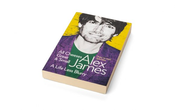All Cheeses Great and Small by Alex James